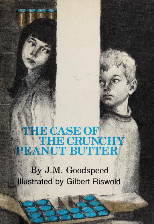 The case of the crunchy peanut butter by J. M. Goodspeed