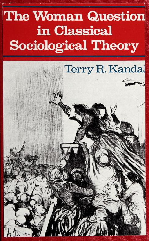 The woman question in classical sociological theory by Terry R. Kandal